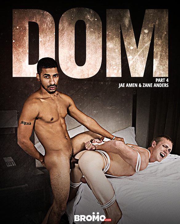 "Bromo: Jae Amen fucks Zane Anders raw in ""Dom, Part 4"""