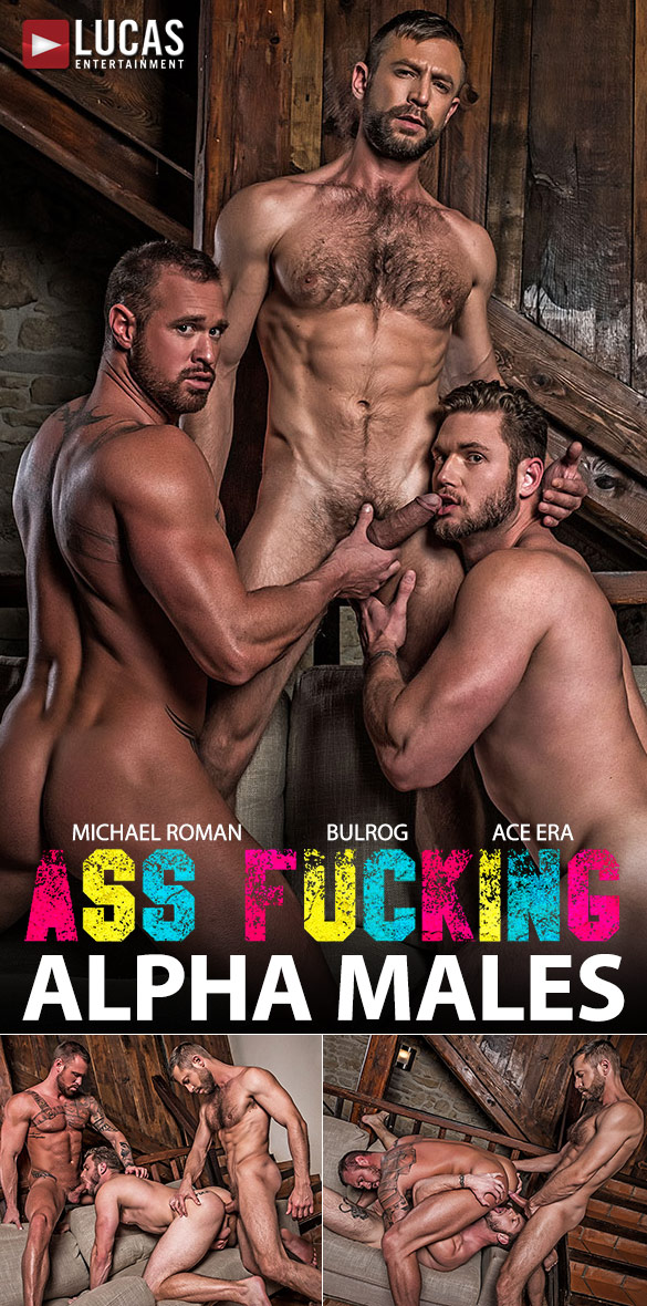 "Lucas Entertainment: Bulrog takes command of Ace Era and Michael Roman in ""Ass Fucking Alpha Males"""