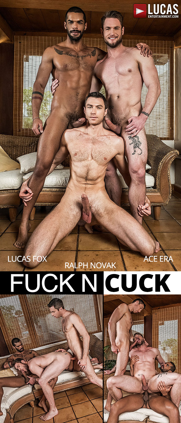 "Lucas Entertainment: Ralph Novak and Lucas Fox creampie Ace Era in ""Fuck n Cuck"""