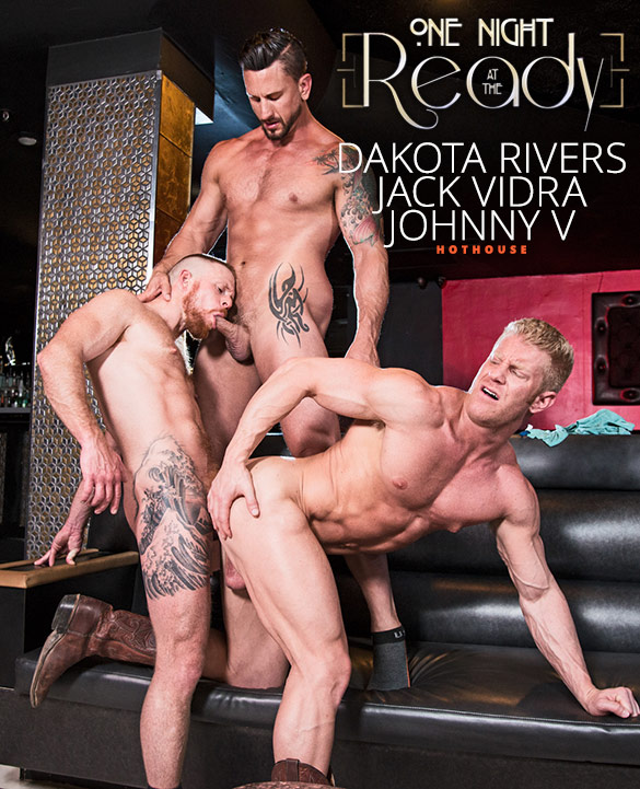 "HotHouse: Dakota Rivers, Johnny V and Jack Vidra's threeway fuck in ""One Night at the Ready"""