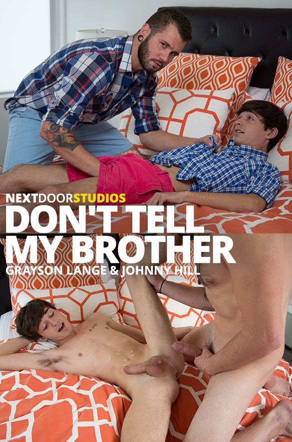 "Next Door Studios: Johnny Hill fucks Grayson Lange in ""Don't Tell My Brother"""