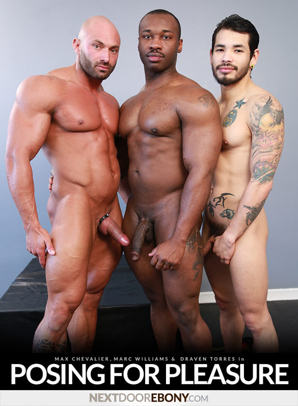 "Next Door Ebony: Draven Torres gets pounded by muscle studs Max Chevalier and Marc Williams ""Posing for Pleasure"""