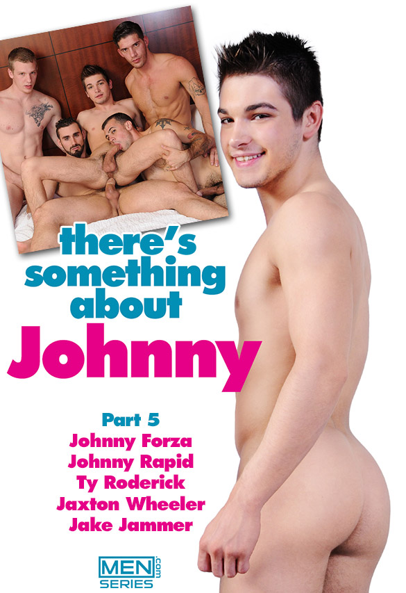 "Men.com:  Johnny Rapid, Johnny Forza, Ty Roderick, Jaxton Wheeler and Jake Jammer in ""There's Something About Johnny, Part 5"""